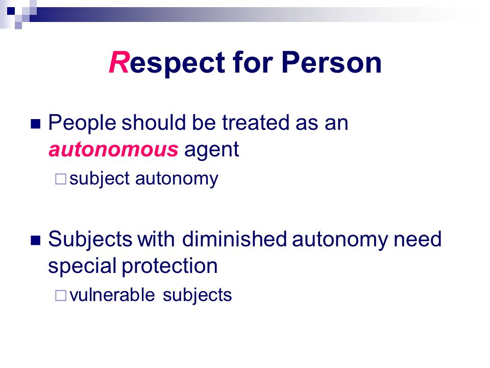 Respect for Person People should be treated as an autonomous agent