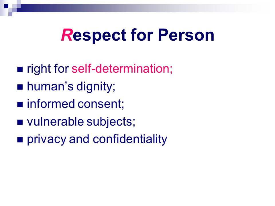 Respect for Person right for self-determination; human's dignity;