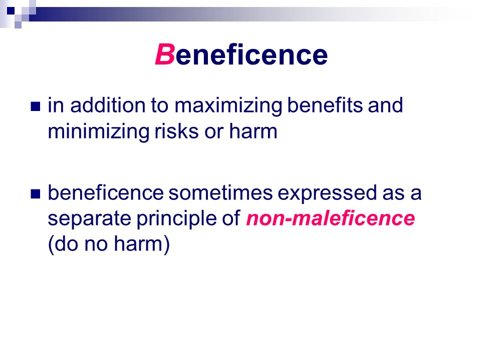 Beneficence in addition to maximizing benefits and minimizing risks or harm.