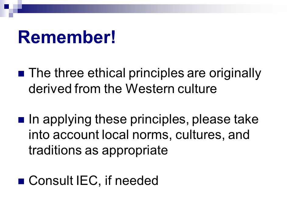 Remember! The three ethical principles are originally derived from the Western culture.