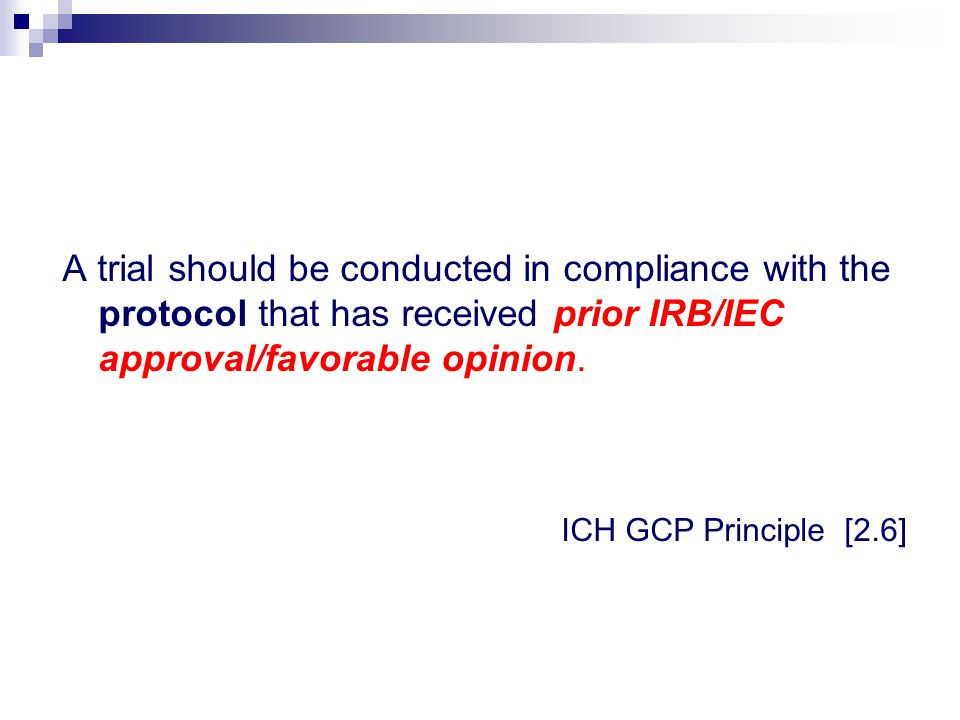 A trial should be conducted in compliance with the protocol that has received prior IRB/IEC approval/favorable opinion.