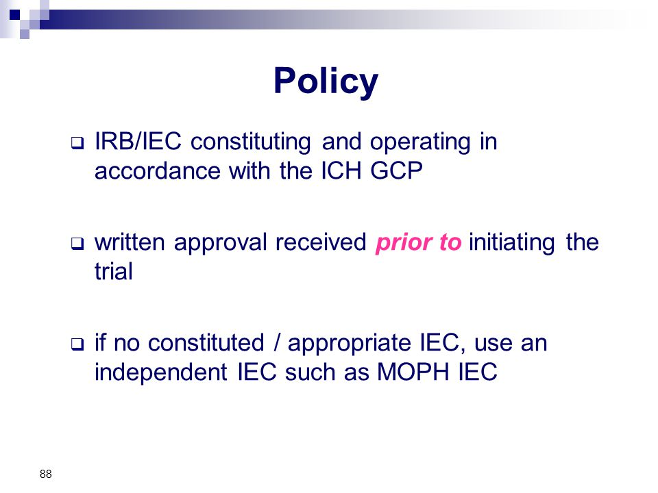 Policy IRB/IEC constituting and operating in accordance with the ICH GCP. written approval received prior to initiating the trial.