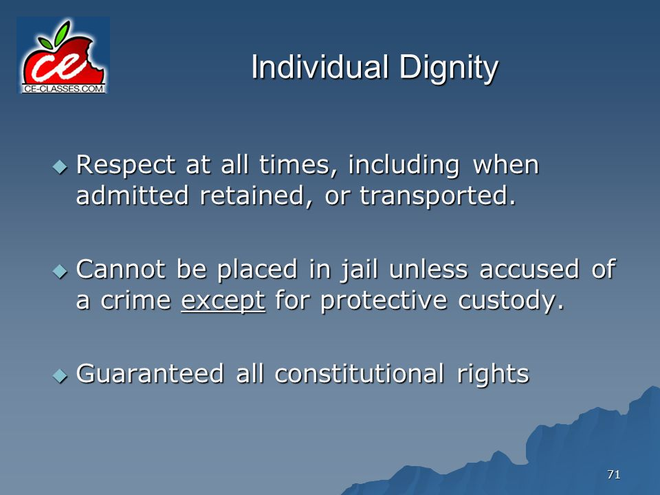 Individual Dignity Respect at all times, including when admitted retained, or transported.