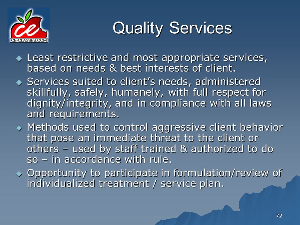 Quality Services Least restrictive and most appropriate services, based on needs & best interests of client.