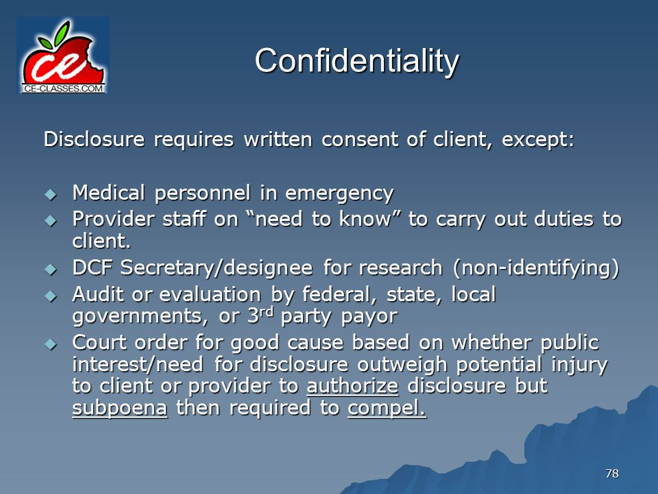 Confidentiality Disclosure requires written consent of client, except: