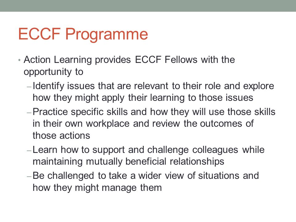 ECCF Programme Action Learning provides ECCF Fellows with the opportunity to.
