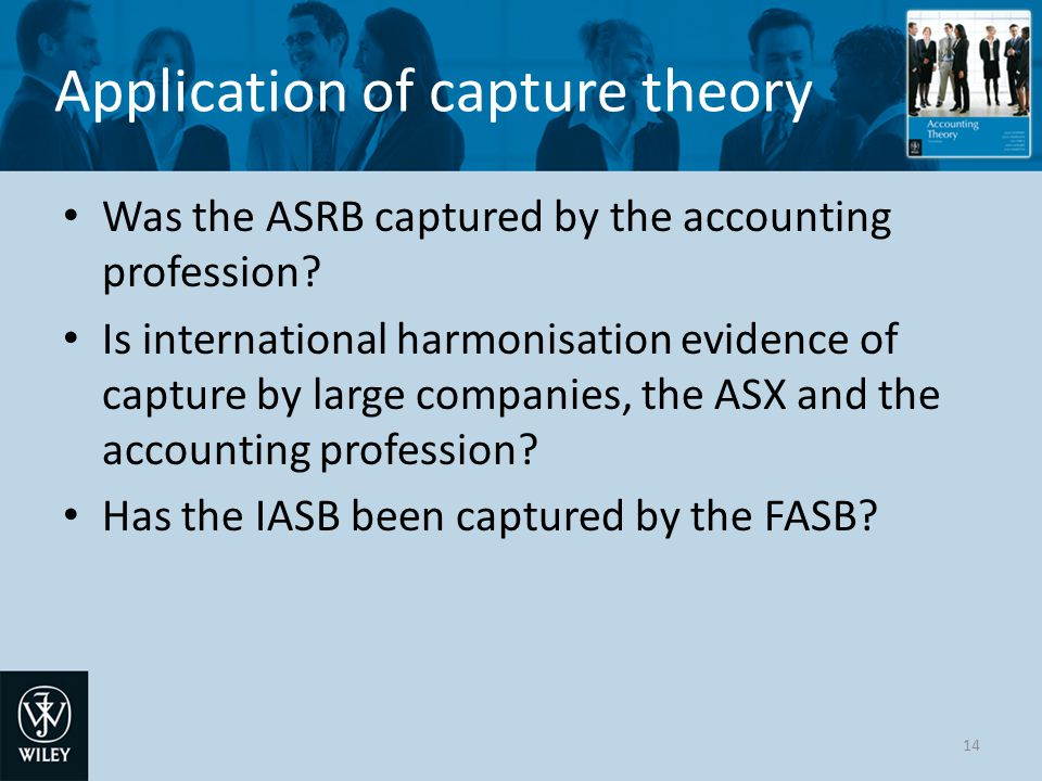 capture theory accounting Accounting theory approach  capture of accounting standard- setting walker (1987) analysed capture of australian standard-setting through the asrb argued that: the accounting profession lobbied before the board established to ensure no independent research capability, no academic as chair, to receive admin officer not a research director.