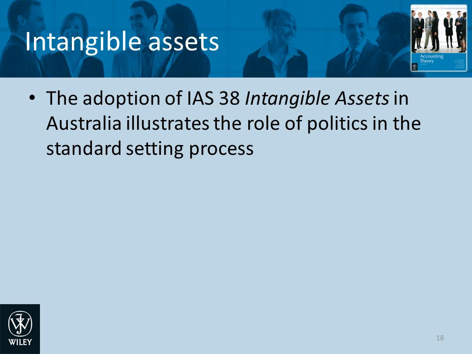 Intangible assets The adoption of IAS 38 Intangible Assets in Australia illustrates the role of politics in the standard setting process.