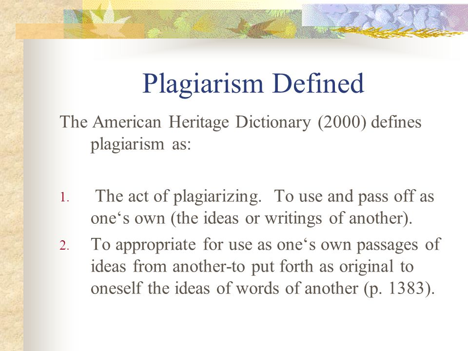 Plagiarism Defined The American Heritage Dictionary (2000) defines plagiarism as: