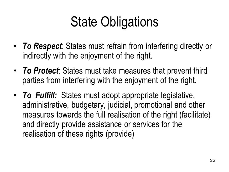 State Obligations To Respect: States must refrain from interfering directly or indirectly with the enjoyment of the right.