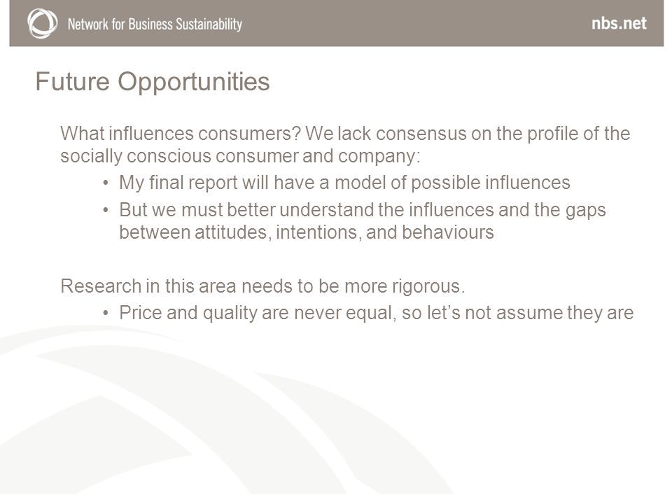 Future Opportunities What influences consumers We lack consensus on the profile of the socially conscious consumer and company: