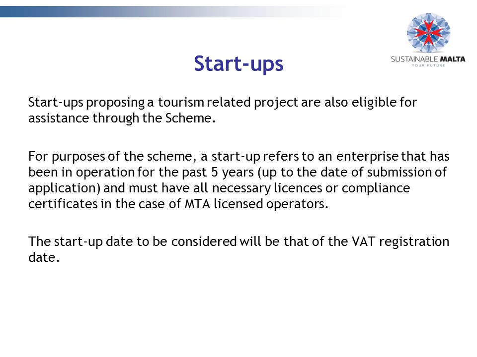 Start-ups Start-ups proposing a tourism related project are also eligible for assistance through the Scheme.