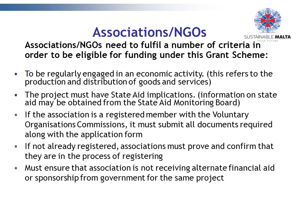 Associations/NGOs Associations/NGOs need to fulfil a number of criteria in order to be eligible for funding under this Grant Scheme: