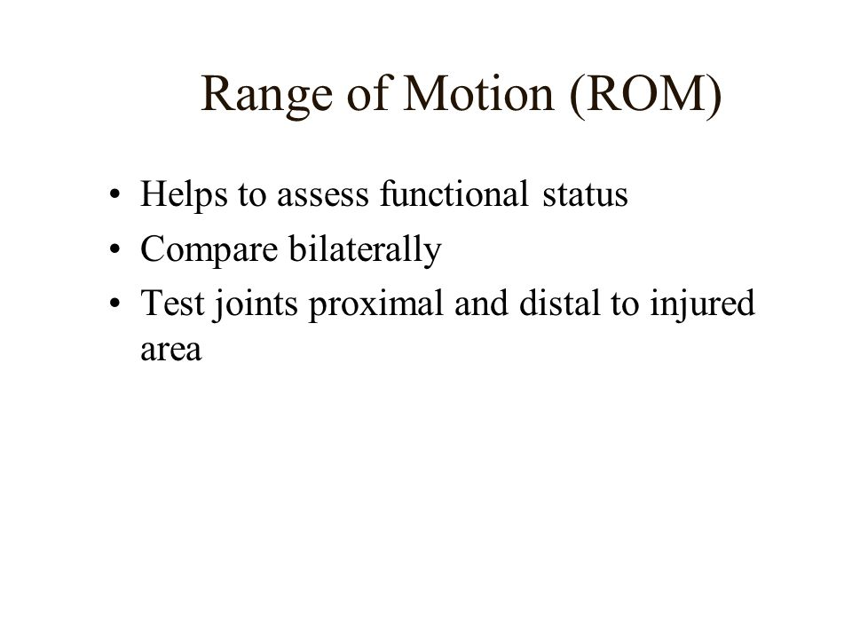 Range of Motion (ROM) Helps to assess functional status