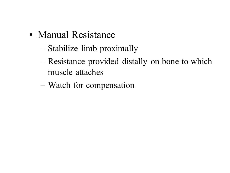 Manual Resistance Stabilize limb proximally