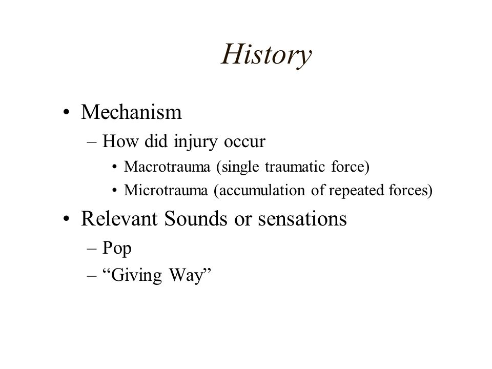 History Mechanism Relevant Sounds or sensations How did injury occur