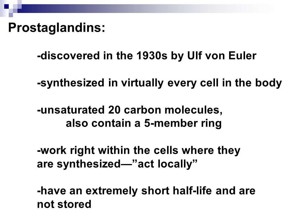 Prostaglandins: -discovered in the 1930s by Ulf von Euler