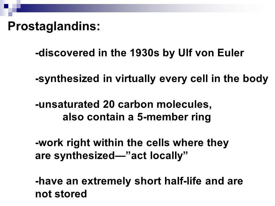 Prostaglandins: -discovered in the 1930s by Ulf von Euler