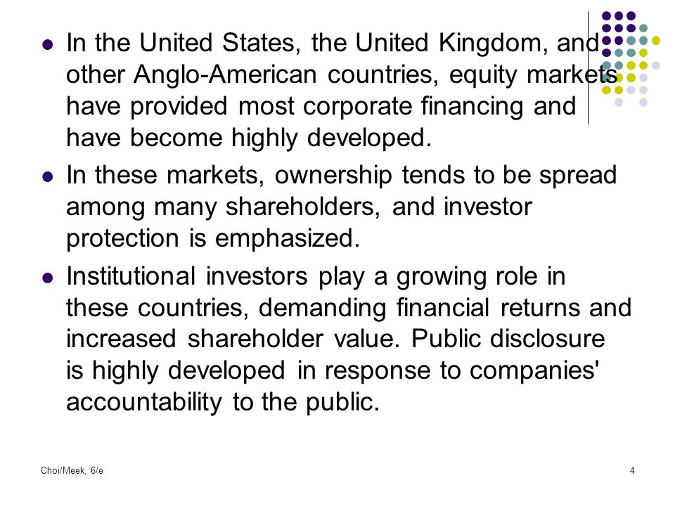 In the United States, the United Kingdom, and other Anglo-American countries, equity markets have provided most corporate financing and have become highly developed.