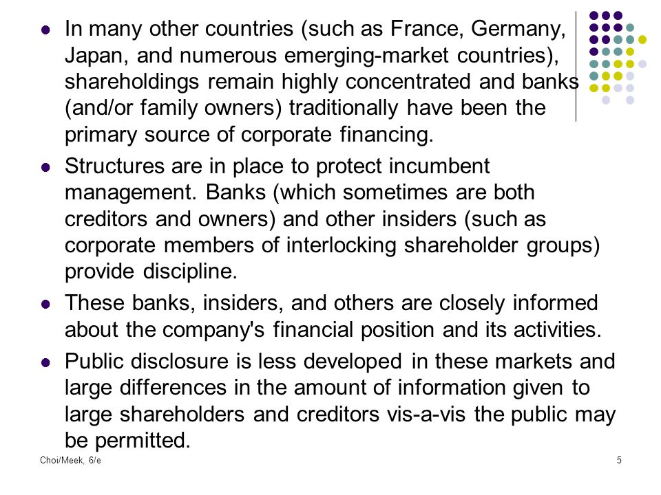 In many other countries (such as France, Germany, Japan, and numerous emerging-market countries), shareholdings remain highly concentrated and banks (and/or family owners) traditionally have been the primary source of corporate financing.