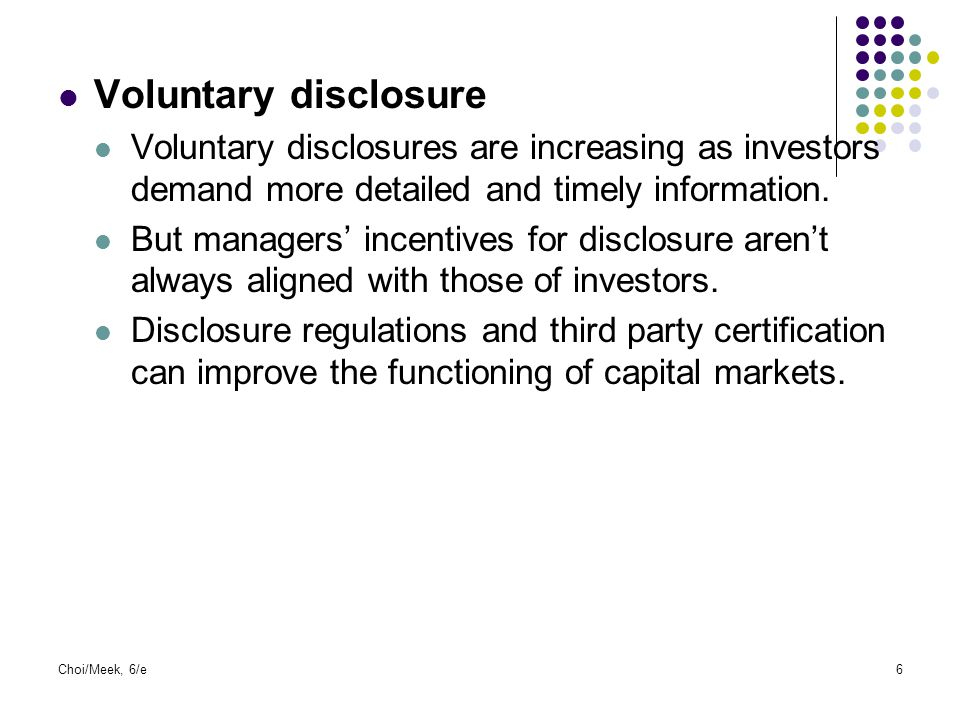Voluntary disclosure Voluntary disclosures are increasing as investors demand more detailed and timely information.