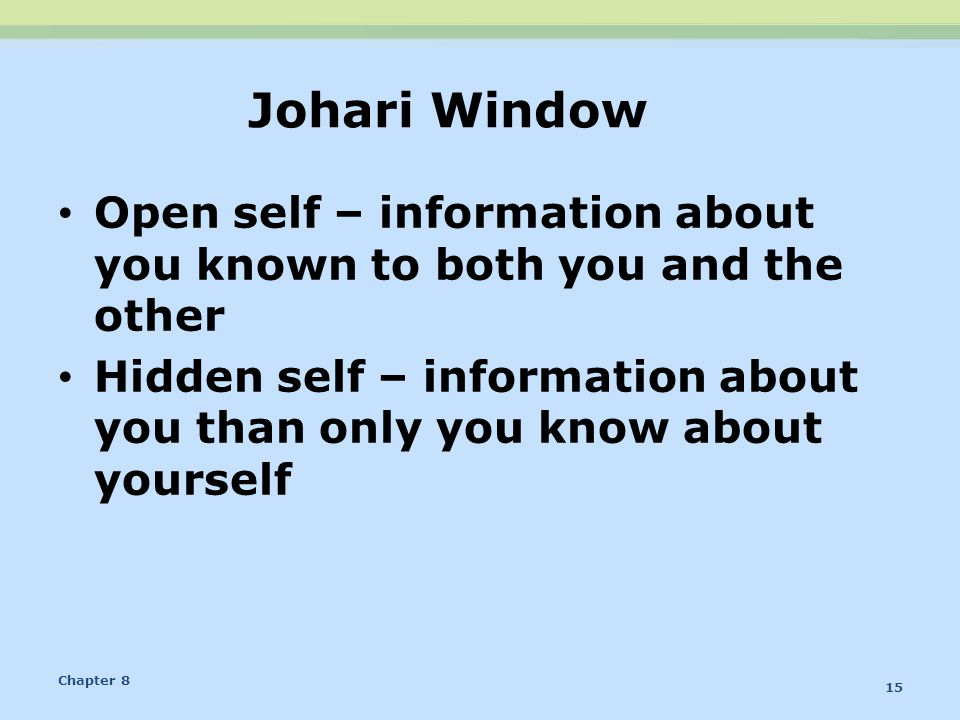 Johari Window Open self – information about you known to both you and the other.