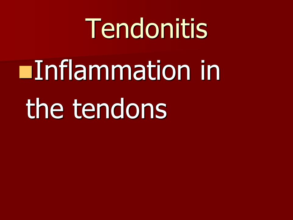 Tendonitis Inflammation in the tendons