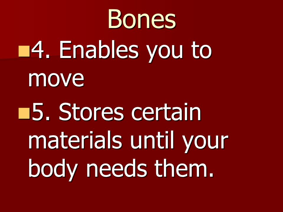 Bones 4. Enables you to move