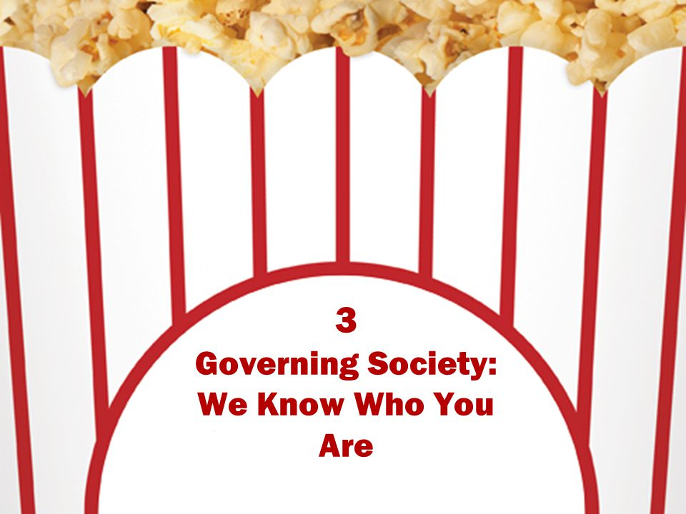 3 Governing Society: We Know Who You Are
