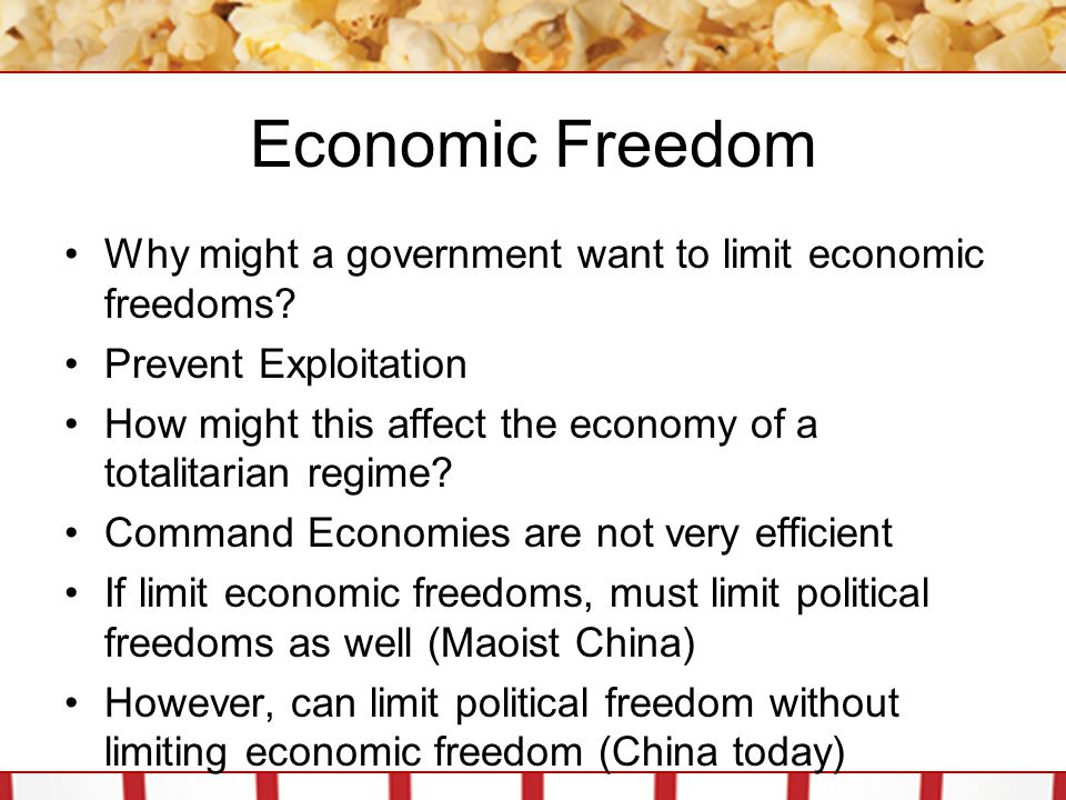 Economic Freedom Why might a government want to limit economic freedoms Prevent Exploitation.