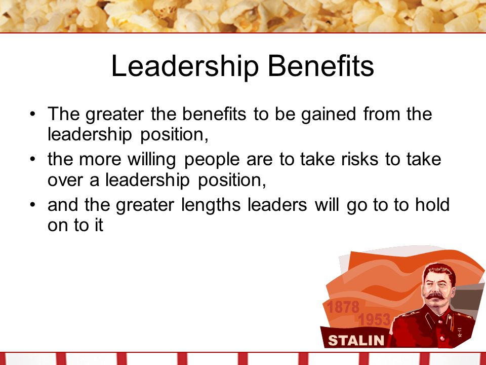 Leadership Benefits The greater the benefits to be gained from the leadership position,
