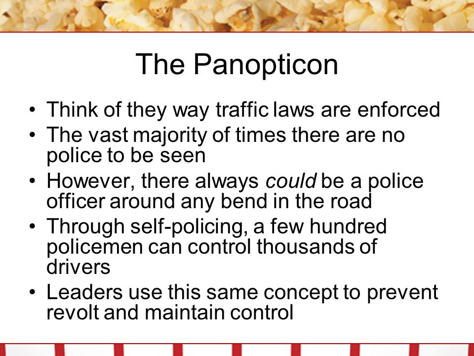 The Panopticon Think of they way traffic laws are enforced