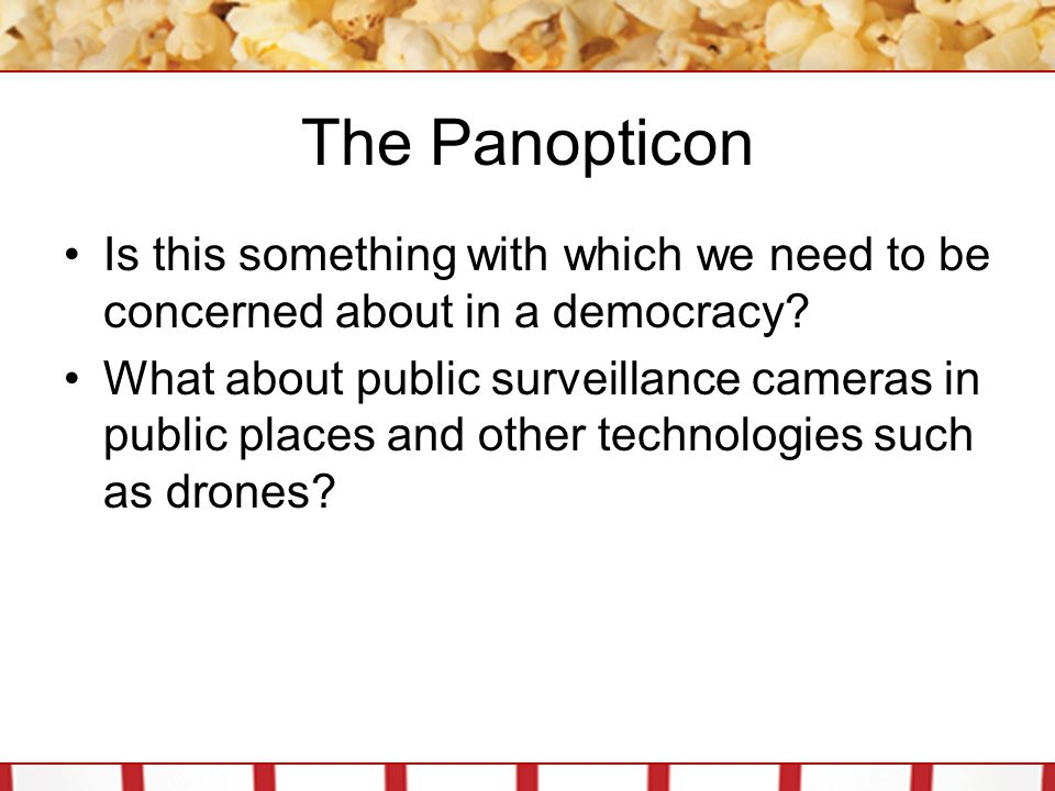 The Panopticon Is this something with which we need to be concerned about in a democracy
