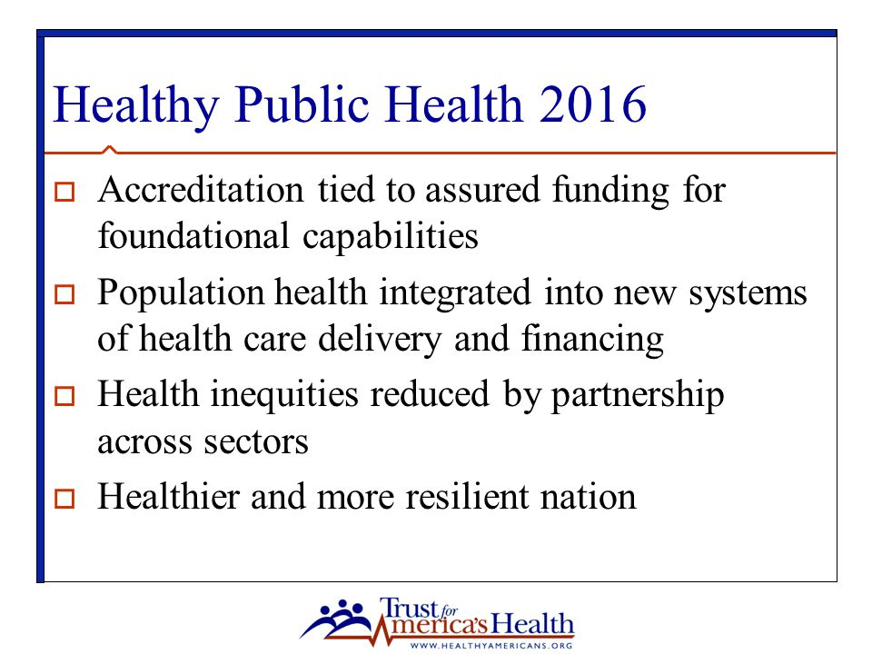 Healthy Public Health 2016 Accreditation tied to assured funding for foundational capabilities.