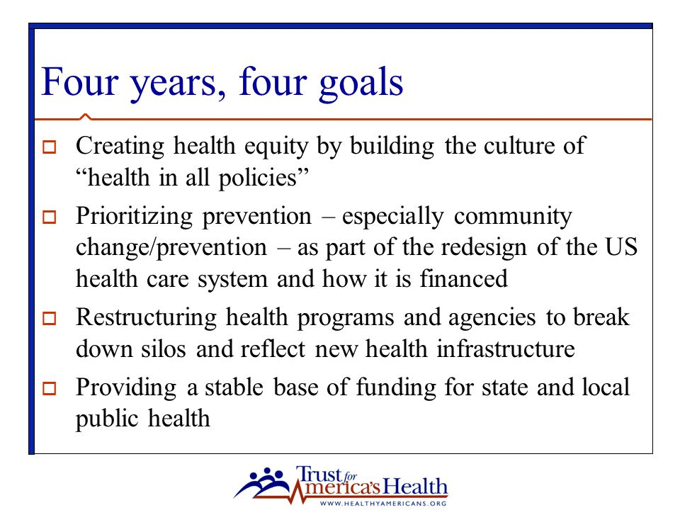 Four years, four goals Creating health equity by building the culture of health in all policies