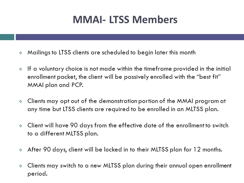 MMAI- LTSS Members Mailings to LTSS clients are scheduled to begin later this month.