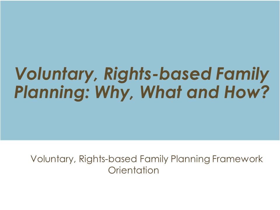 Voluntary, Rights-based Family Planning: Why, What and How