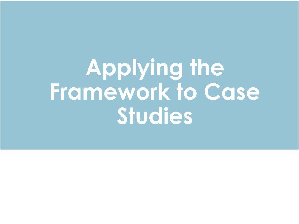 Applying the Framework to Case Studies