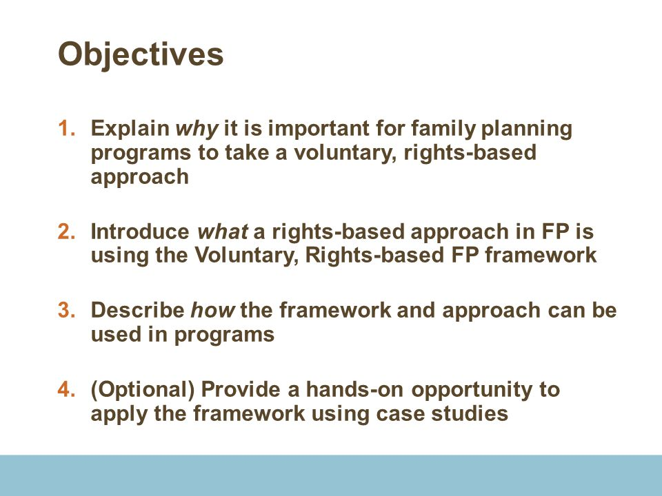Objectives Explain why it is important for family planning programs to take a voluntary, rights-based approach.
