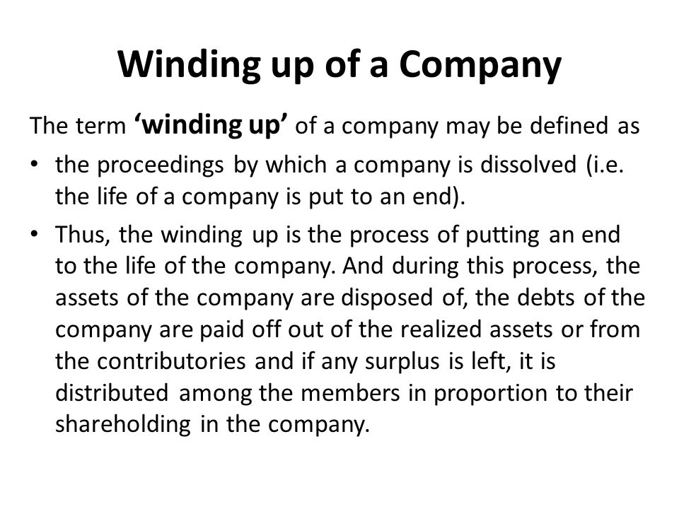 Winding up of a Company The term 'winding up' of a company may be defined as.
