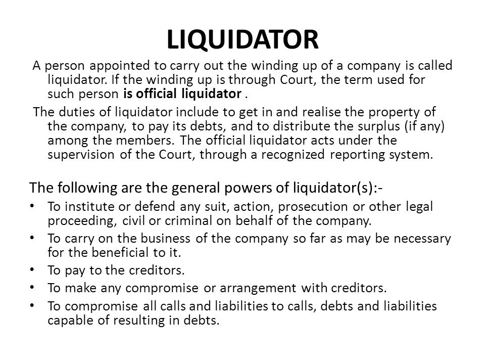 LIQUIDATOR The following are the general powers of liquidator(s):-