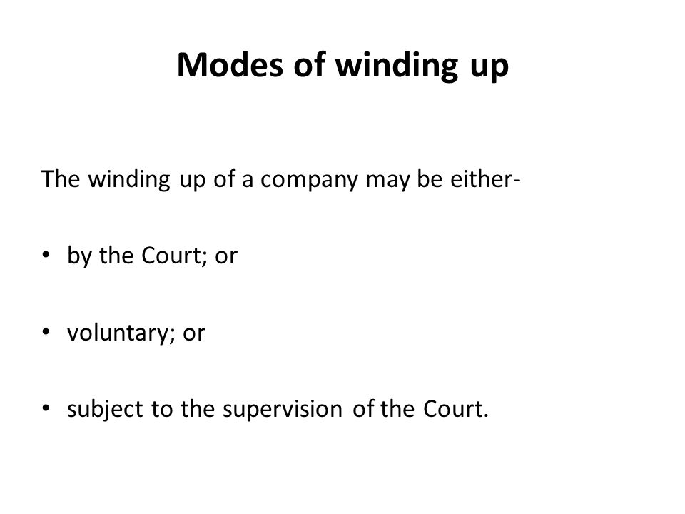 Modes of winding up The winding up of a company may be either-