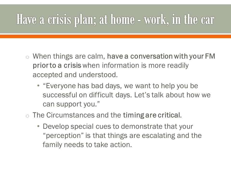 Have a crisis plan; at home - work, in the car