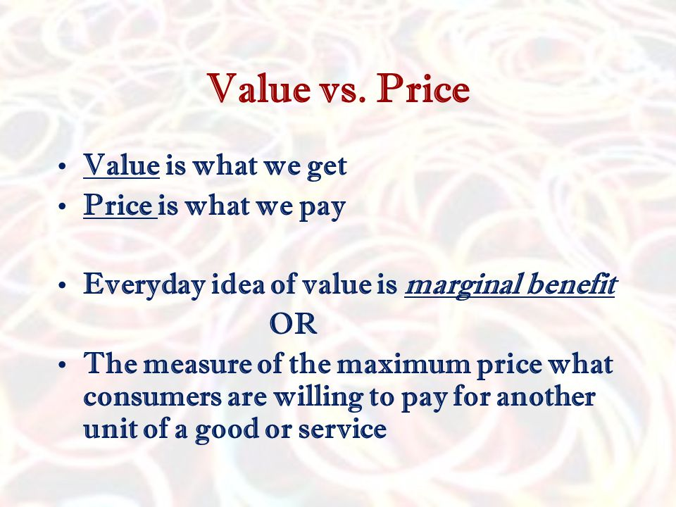 Value vs. Price Value is what we get Price is what we pay