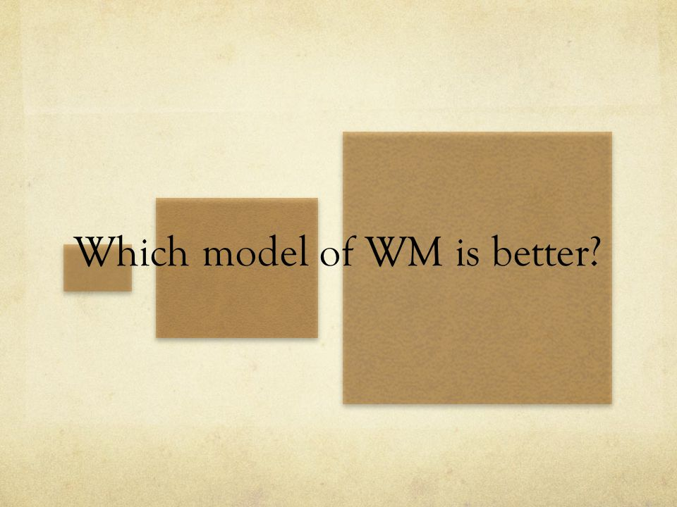 Which model of WM is better