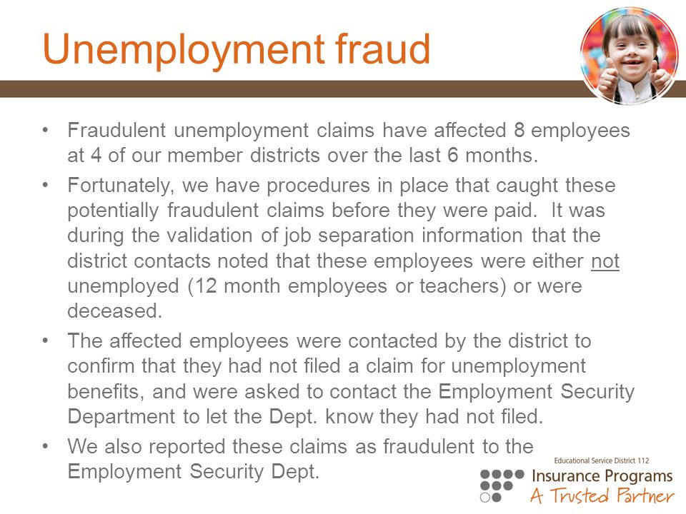Unemployment fraud Fraudulent unemployment claims have affected 8 employees at 4 of our member districts over the last 6 months.