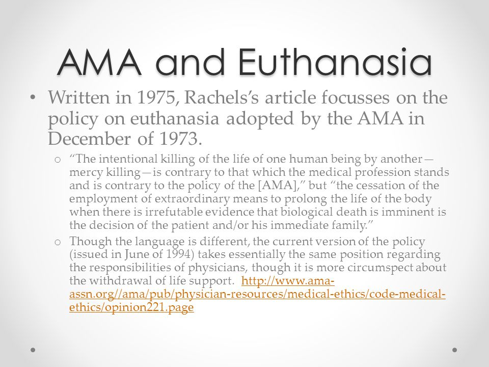 AMA and Euthanasia Written in 1975, Rachels's article focusses on the policy on euthanasia adopted by the AMA in December of 1973.
