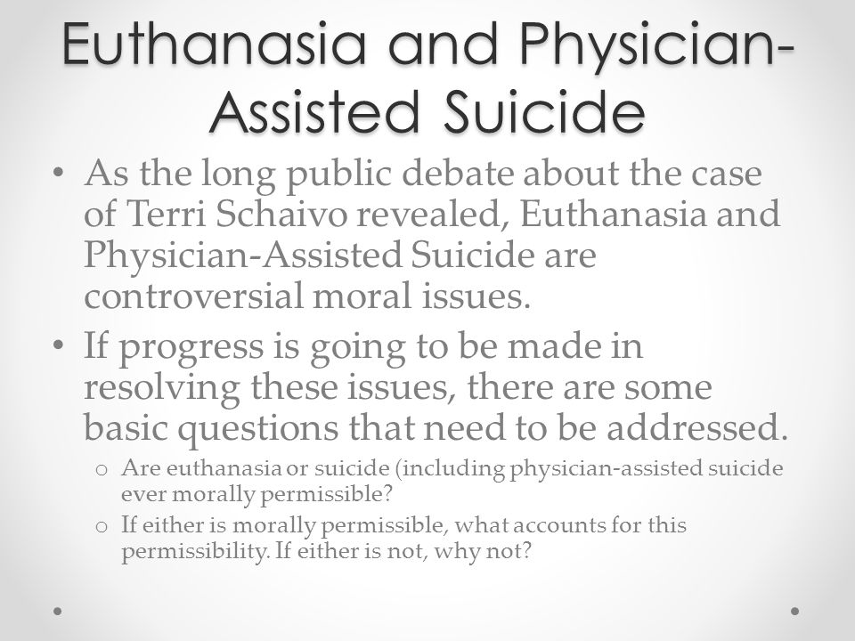 Euthanasia and Physician- Assisted Suicide