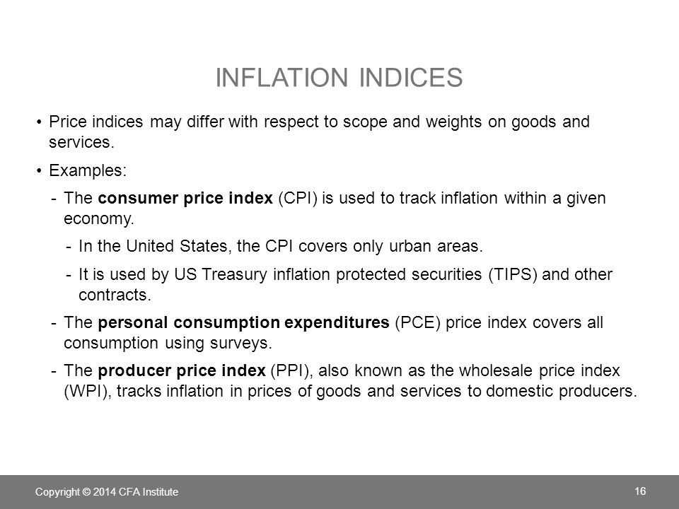 Inflation indices Price indices may differ with respect to scope and weights on goods and services.
