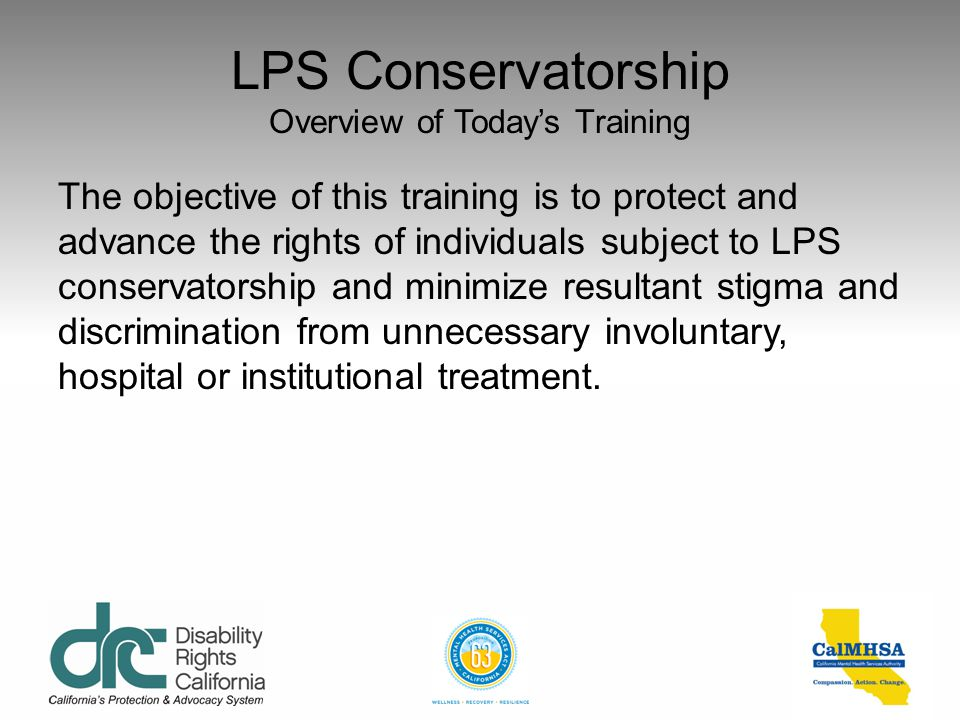 LPS Conservatorship Overview of Today's Training